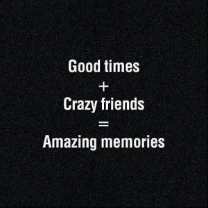 Good times crazy friends