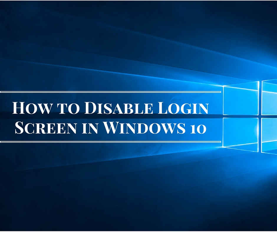 How to Disable Login Screen in Windows 10
