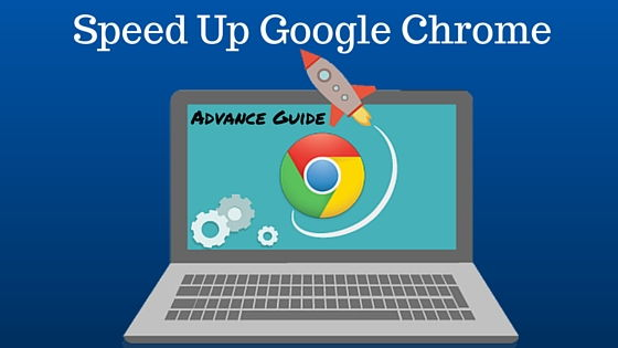 Speed Up Chrome - Advance Guide