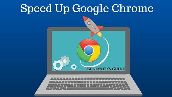 Speed Up Google Chrome - Beginner's Guide